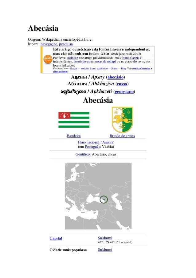 Abecásia Origem: Wikipédia, a enciclopédia livre. Ir para: navegação, pesquisa Este artigo ou se(c)ção cita fontes fiáveis...