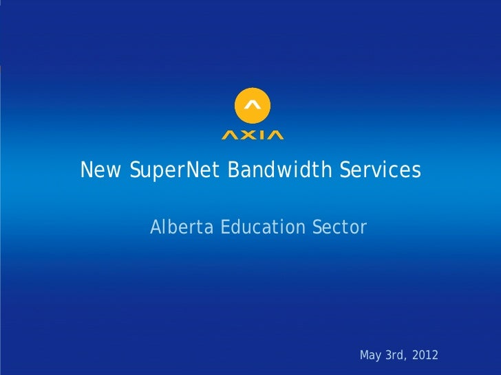 New SuperNet Bandwidth Services      Alberta Education Sector                             May 3rd, 2012