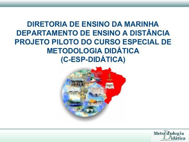 DIRETORIA DE ENSINO DA MARINHADEPARTAMENTO DE ENSINO A DISTÂNCIAPROJETO PILOTO DO CURSO ESPECIAL DE       METODOLOGIA DIDÁ...