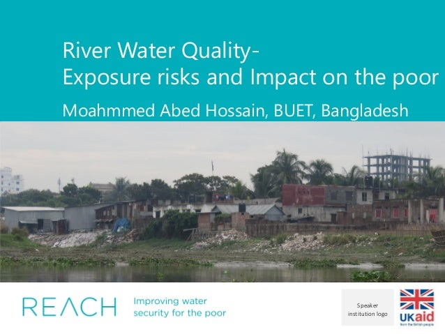 River Water Quality- Exposure risks and Impact on the poor Moahmmed Abed Hossain, BUET, Bangladesh Insert image here. Do n...