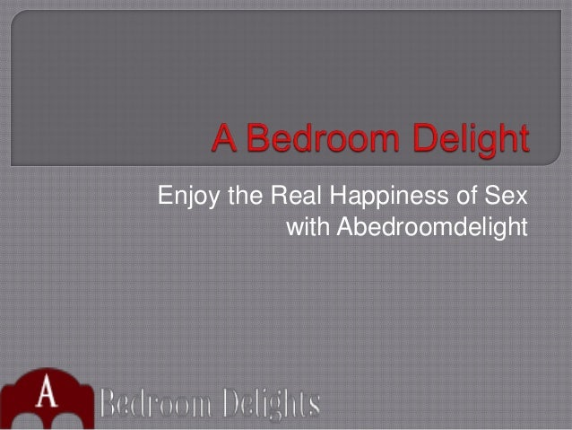 Enjoy the Real Happiness of Sex with Abedroomdelight