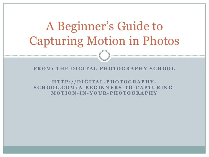 """A Beginner""""s Guide toCapturing Motion in PhotosFROM: THE DIGITAL PHOTOGRAPHY SCHOOL    HTTP://DIGITAL-PHOTOGRAPHY-SCHOOL.C..."""