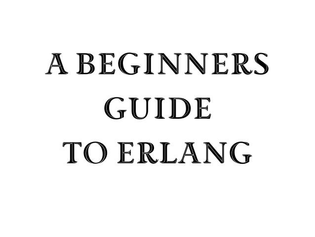 A Beginners   Guide to Erlang