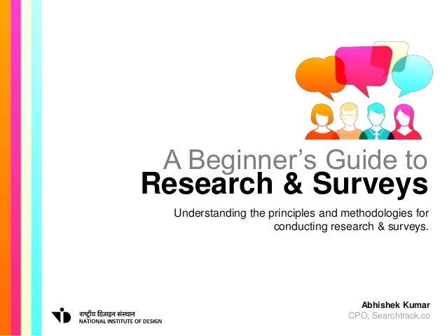 A Beginner's Guide to Research & Surveys Understanding the principles and methodologies for conducting research & surveys....