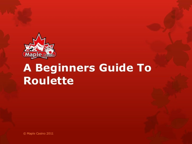 A Beginners Guide To Roulette<br />© Maple Casino 2011<br />