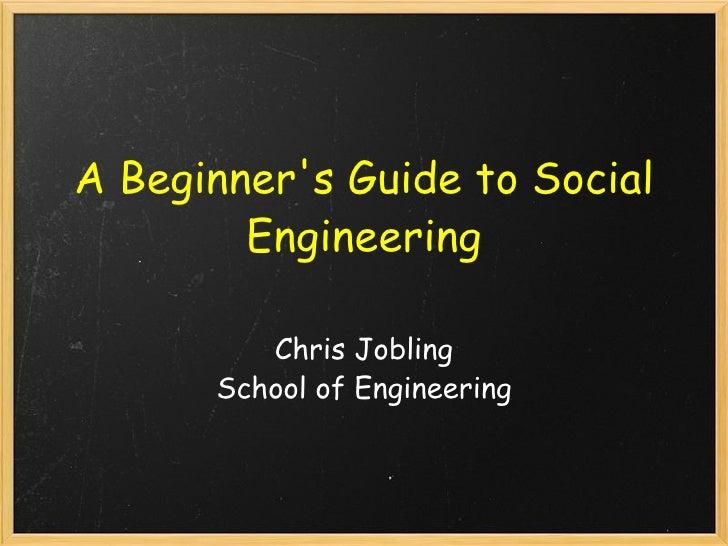 A Beginner's Guide to Social Engineering Chris Jobling School of Engineering
