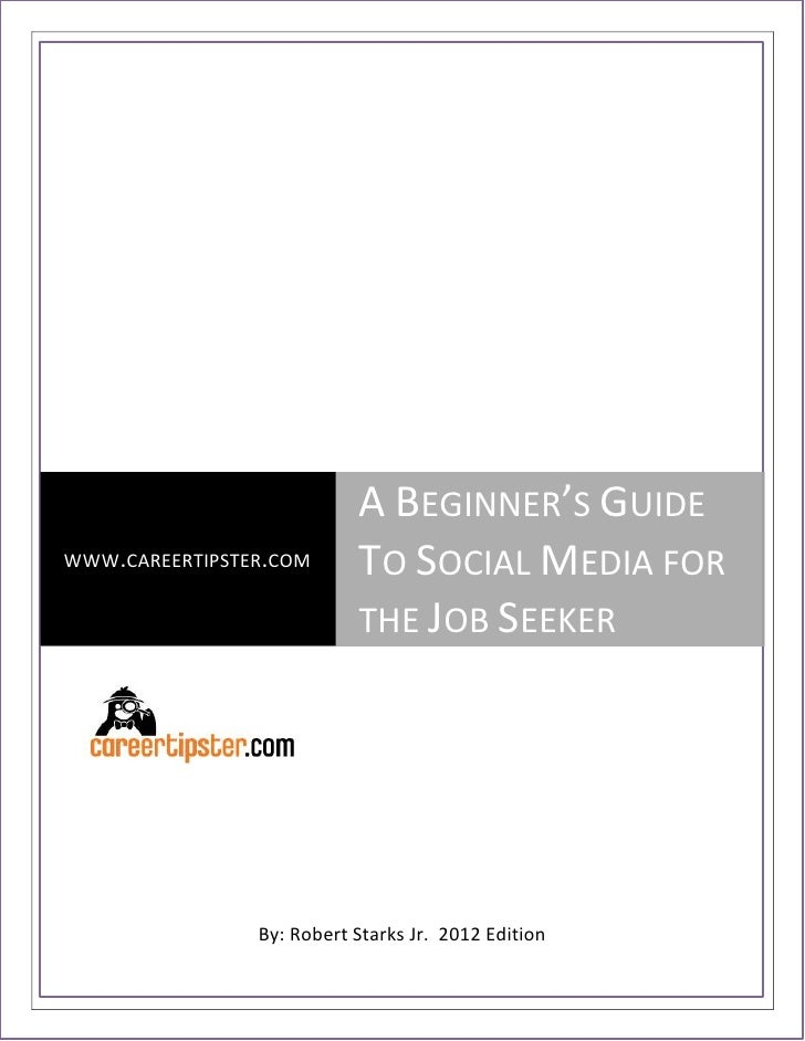 A BEGINNER'S GUIDEWWW.CAREERTIPSTER.COM      TO SOCIAL MEDIA FOR                           THE JOB SEEKER                B...