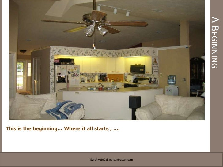 A Beginning<br />This is the beginning… Where it all starts , ….<br />GaryPivatoCabinetcontractor.com<br />