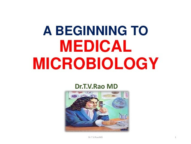 A BEGINNING TO MEDICAL MICROBIOLOGY Dr.T.V.Rao MD Dr.T.V.Rao MD 1