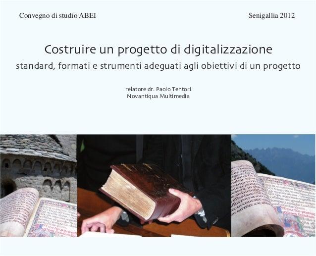 Convegno di studio ABEI                        Senigallia 2012      Costruire un progetto di digitalizzazionestand...