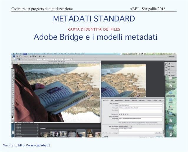 Costruire un progetto di digitalizzazione              ABEI - Senigallia 2012                                METADATI...