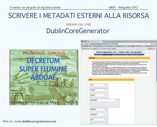 Costruire un progetto di digitalizzazione       ABEI - Senigallia 2012    SCRIVERE I METADATI ESTERNI ALLA RISORSA   ...