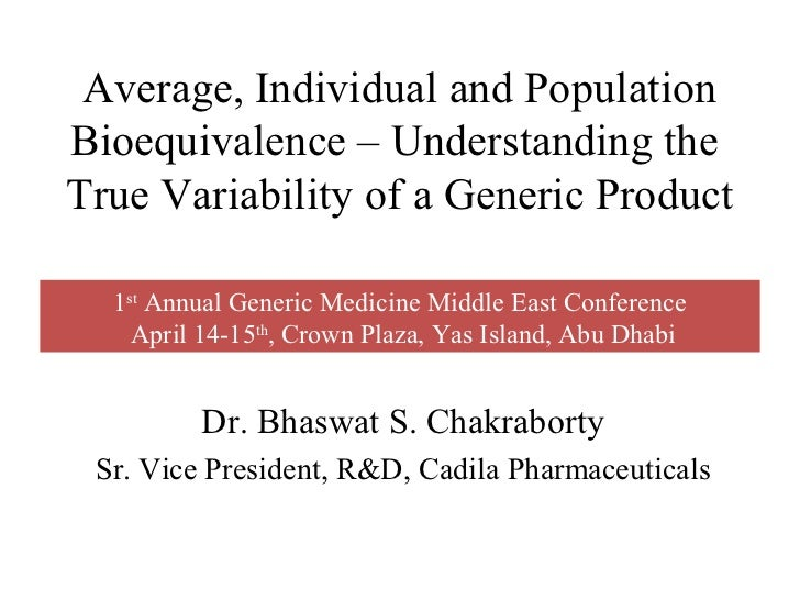 Average, Individual and PopulationBioequivalence – Understanding theTrue Variability of a Generic Product  1st Annual Gene...
