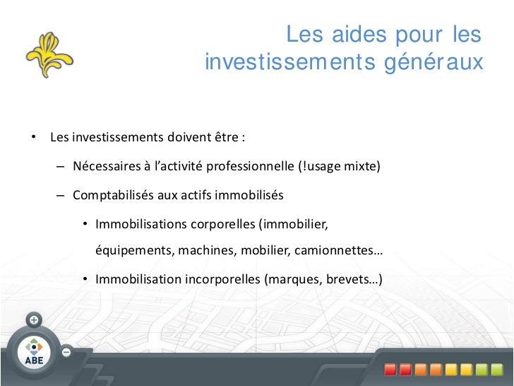 Les aides pour les                             investissements génér aux• Les investissements doivent être :    – Nécessai...