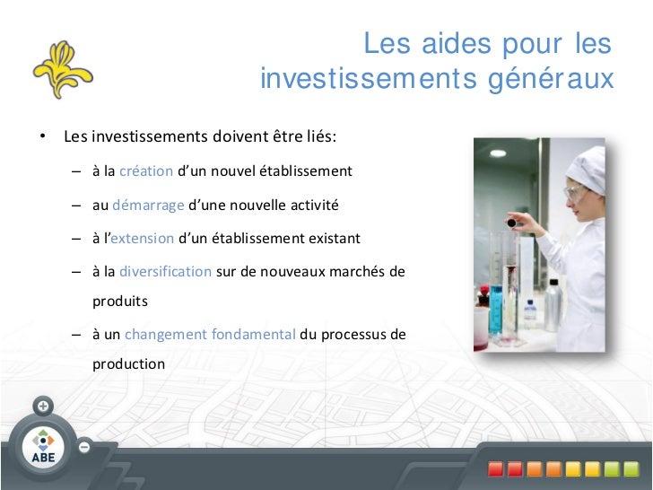 Les aides pour les                               investissements génér aux• Les investissements doivent être liés:    – à ...