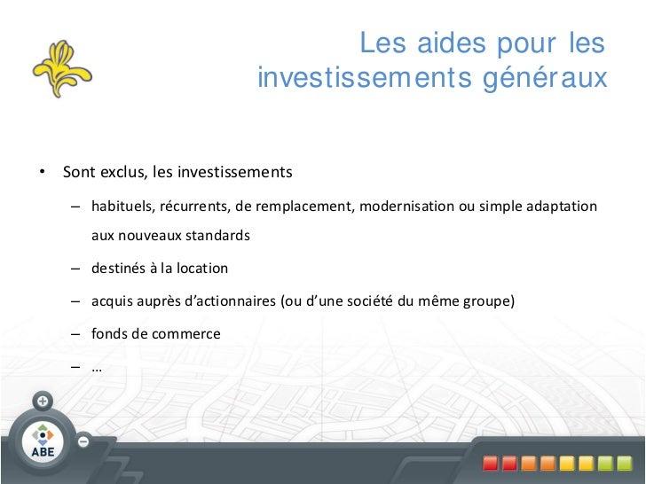 Les aides pour les                                investissements génér aux• Sont exclus, les investissements    – habitue...