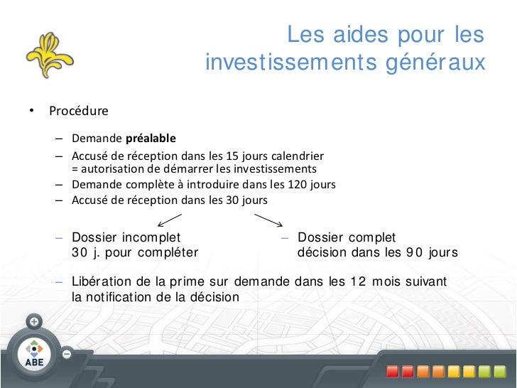 Les aides pour les                             investissements génér aux• Procédure   – Demande préalable   – Accusé de ré...