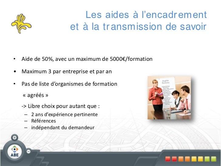 Les aides à l'encadr ement                       et à la tr ansmission de savoir• Aide de 50%, avec un maximum de 5000€/fo...