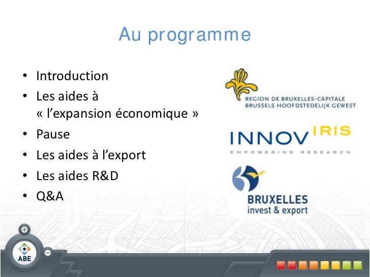 Au pr ogr amme• Introduction• Les aides à  « l'expansion économique »• Pause• Les aides à l'export• Les aides R&D• Q&A