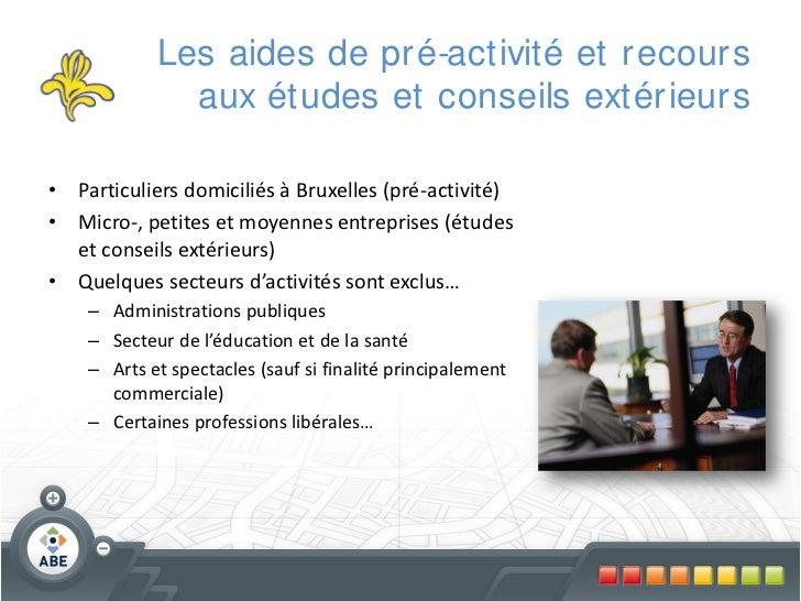 Les aides de pr é-activité et r ecour s              aux études et conseils extér ieur s• Particuliers domiciliés à Bruxel...