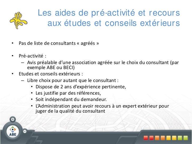 Les aides de pr é-activité et r ecour s             aux études et conseils extér ieur s• Pas de liste de consultants « agr...