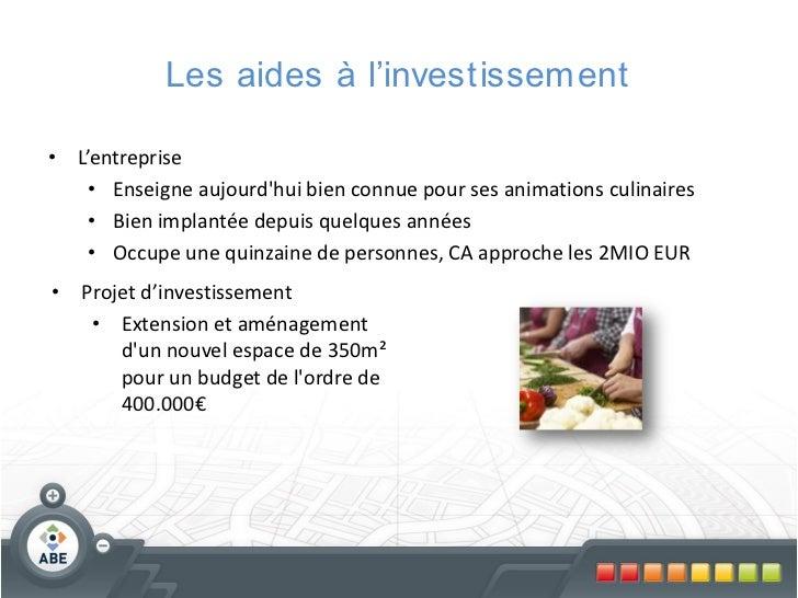 Les aides à l'investissement• L'entreprise    • Enseigne aujourdhui bien connue pour ses animations culinaires    • Bien i...
