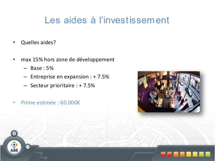 Les aides à l'investissement• Quelles aides?• max 15% hors zone de développement   – Base : 5%   – Entreprise en expansion...