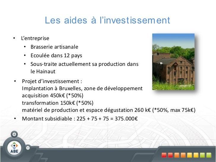 Les aides à l'investissement• L'entreprise    • Brasserie artisanale    • Ecoulée dans 12 pays    • Sous-traite actuelleme...