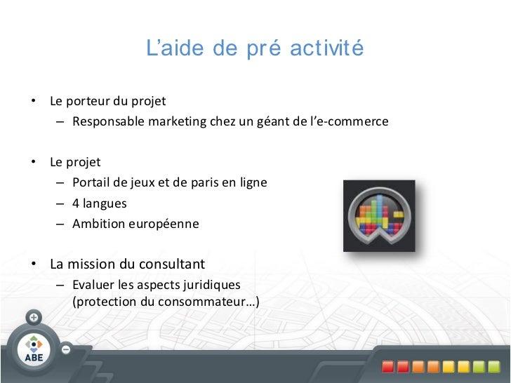 L'aide de pr é activité• Le porteur du projet   – Responsable marketing chez un géant de l'e-commerce• Le projet   – Porta...