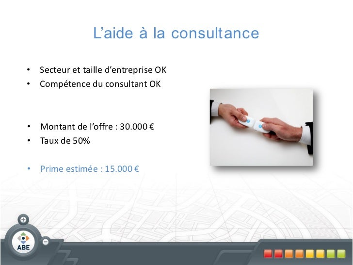 L'aide à la consultance• Secteur et taille d'entreprise OK• Compétence du consultant OK• Montant de l'offre : 30.000 €• Ta...