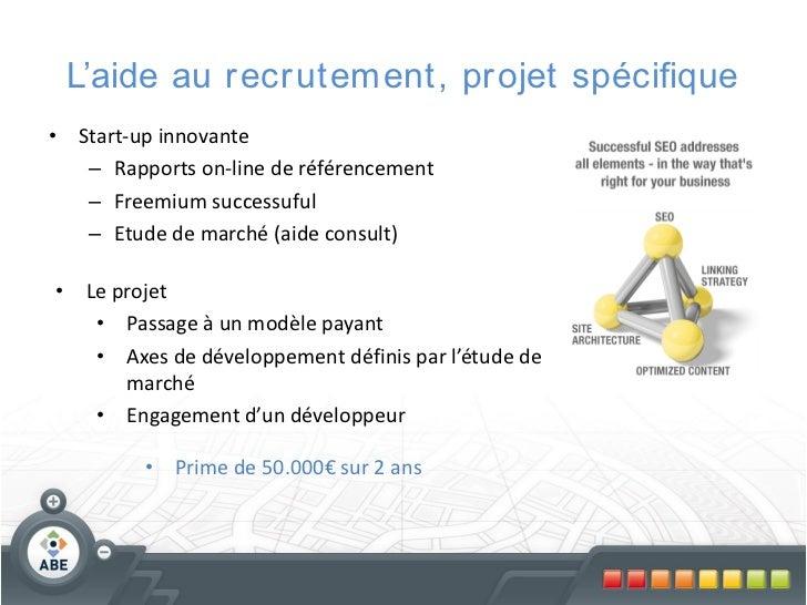 L'aide au r ecr utement, pr ojet spécifique• Start-up innovante   – Rapports on-line de référencement   – Freemium success...