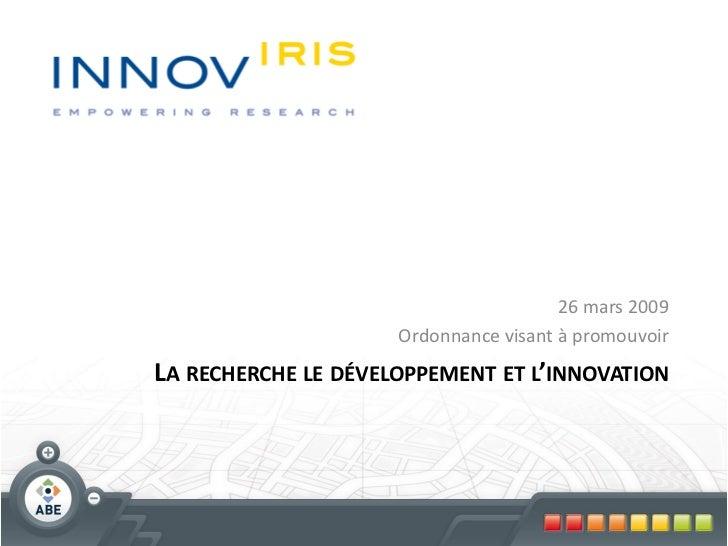 26 mars 2009                     Ordonnance visant à promouvoirLA RECHERCHE LE DÉVELOPPEMENT ET L'INNOVATION