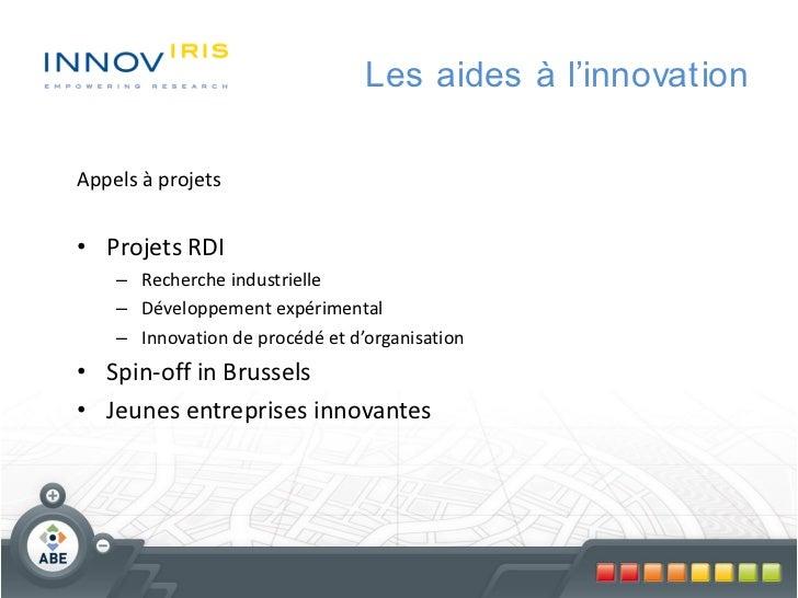 Les aides à l'innovationAppels à projets• Projets RDI    – Recherche industrielle    – Développement expérimental    – Inn...