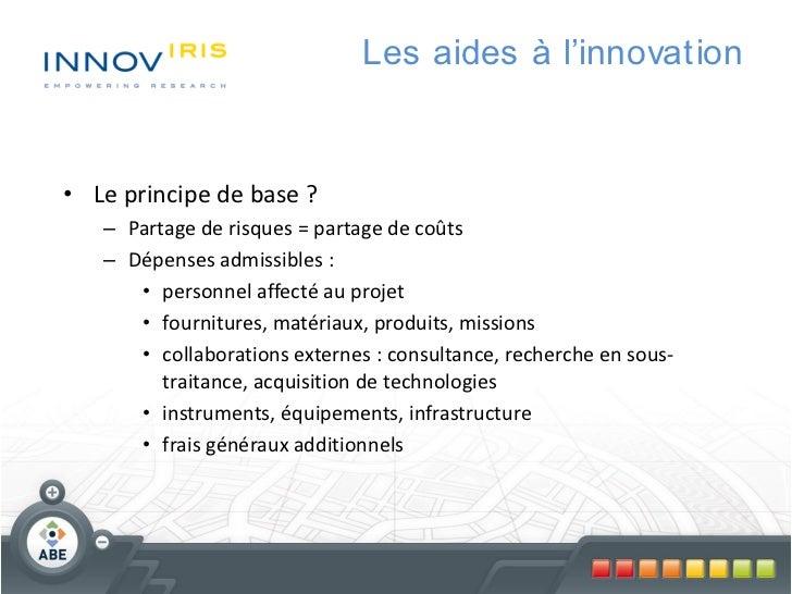 Les aides à l'innovation• Le principe de base ?   – Partage de risques = partage de coûts   – Dépenses admissibles :      ...