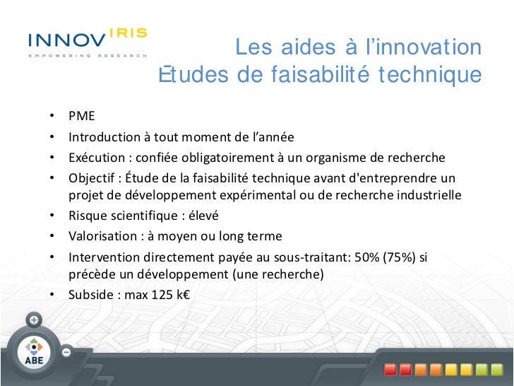 Les aides à l'innovation                   Etudes de faisabilité technique•   PME•   Introduction à tout moment de l'année...