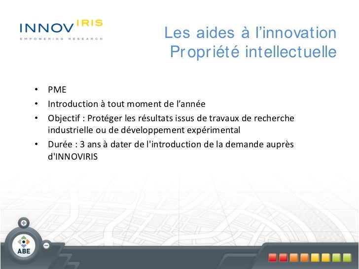 Les aides à l'innovation                                 Pr opr iété intellectuelle• PME• Introduction à tout moment de l'...