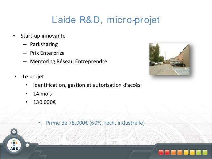 L'aide R& D, micr o-pr ojet• Start-up innovante   – Parksharing   – Prix Enterprize   – Mentoring Réseau Entreprendre• Le ...