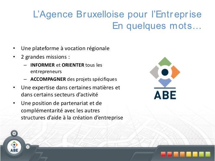 L'Agence Br uxelloise pour l'Entr epr ise                          En quelques mots…• Une plateforme à vocation régionale•...