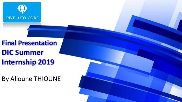 Final Presentation DIC Summer Internship 2019 By Alioune THIOUNE