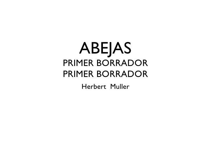 ABEJAS PRIMER BORRADOR PRIMER BORRADOR <ul><li>Herbert  Muller </li></ul>