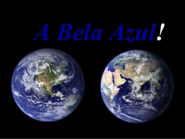 A Bela AzulA Bela Azul!!