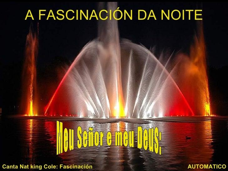 A FASCINACIÓN DA NOITECanta Nat king Cole: Fascinación   AUTOMATICO