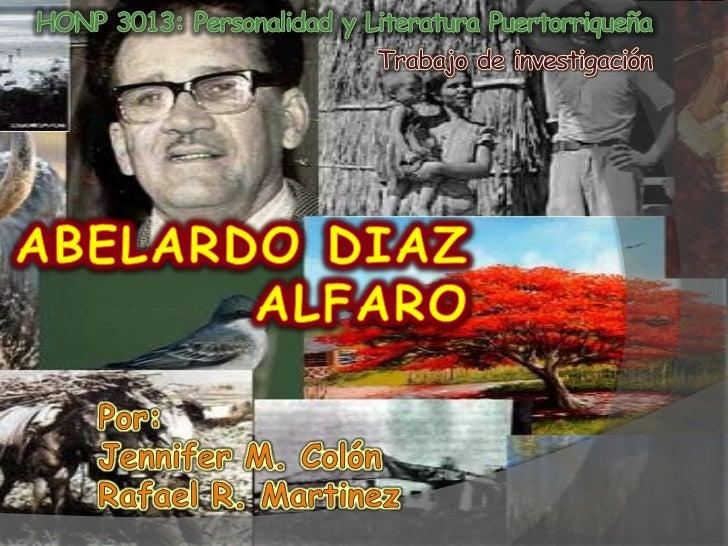 HONP 3013: Personalidad y Literatura Puertorriqueña<br />Trabajo de investigación<br />AbelardoDiaz alfaro<br />Por:<br />...