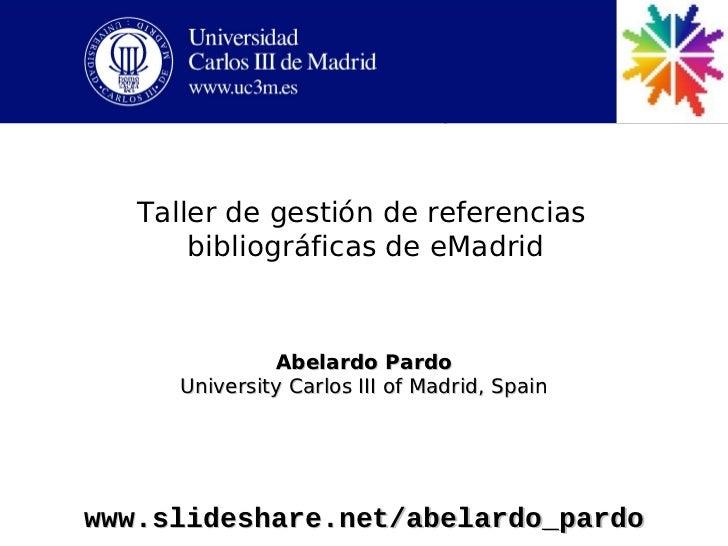 Taller de gestión de referencias       bibliográficas de eMadrid               Abelardo Pardo      University Carlos III o...