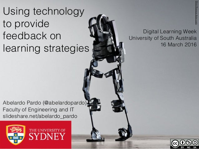 EksoBionicsflickr.com Using technology to provide feedback on learning strategies Abelardo Pardo (@abelardopardo) Faculty o...