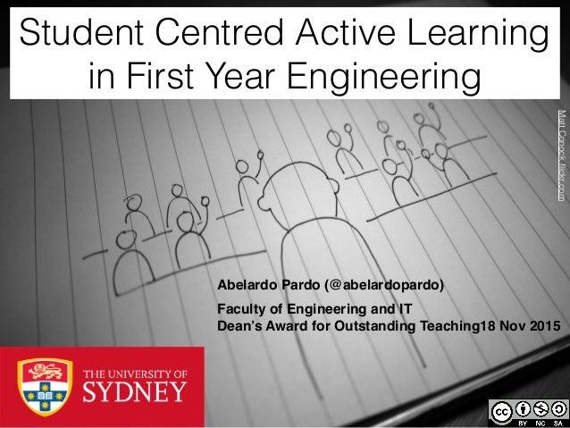 Student Centred Active Learning in First Year Engineering Abelardo Pardo (@abelardopardo) Faculty of Engineering and IT De...