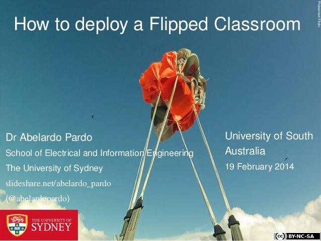 PictcorrectFlickr How to deploy a Flipped Classroom University of South Australia 19 February 2014 Dr Abelardo Pardo Schoo...