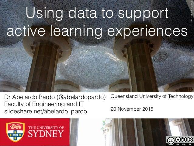 Using data to support active learning experiences Dr Abelardo Pardo (@abelardopardo) Faculty of Engineering and IT slidesh...