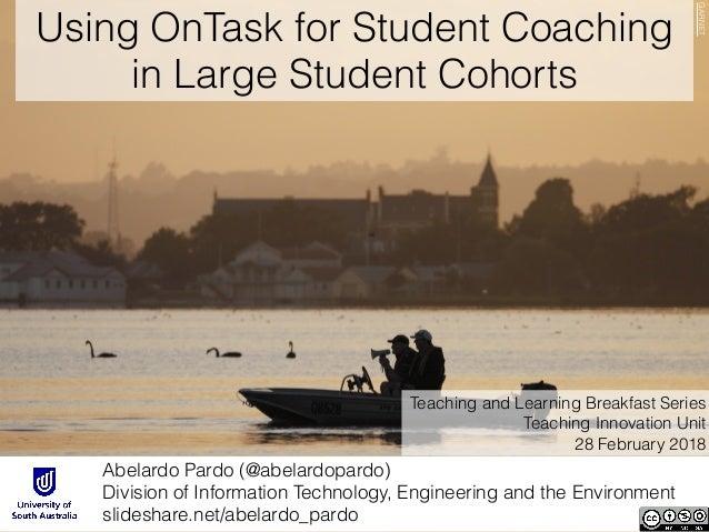 Using OnTask for Student Coaching in Large Student Cohorts Abelardo Pardo (@abelardopardo) Division of Information Techno...