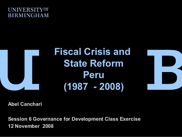 Fiscal Crisis and                   State Reform                        Peru                   (1987 - 2008)Abel CanchariS...
